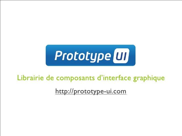 Librairie de composants d'interface graphique            http://prototype-ui.com