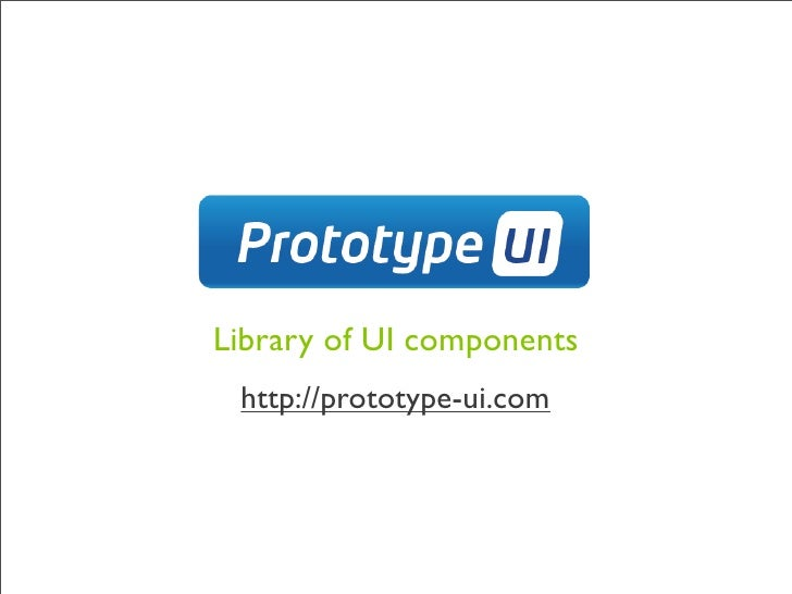Library of UI components  http://prototype-ui.com