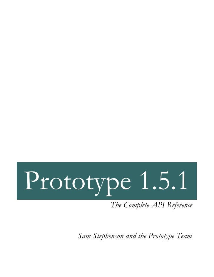 Prototype 1.5.1               The Complete API Reference       Sam Stephenson and the Prototype Team