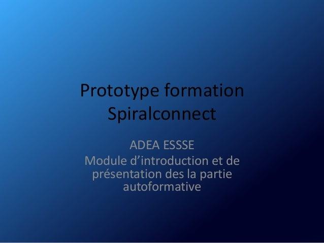 Prototype formation Spiralconnect ADEA ESSSE Module d'introduction et de présentation des la partie autoformative