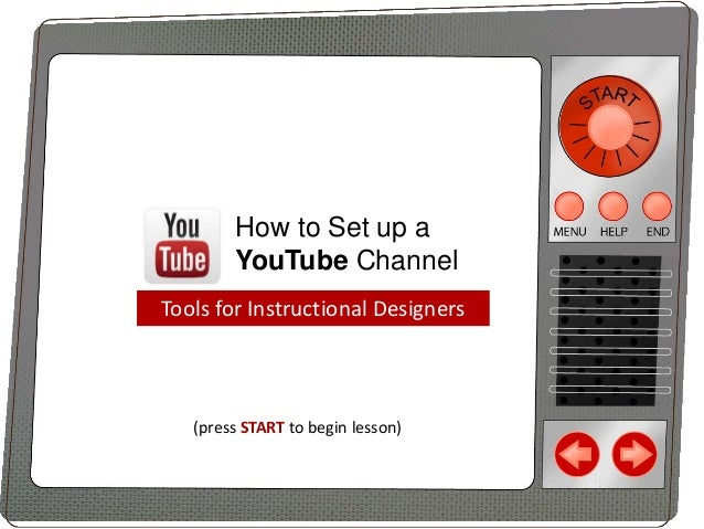 How to Set up a YouTube Channel Tools for Instructional Designers  (press START to begin lesson)