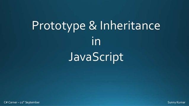 Prototype & Inheritance in JavaScript  C# Corner – 21st September  Sunny Kumar