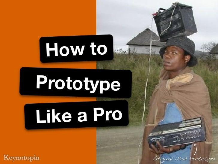 How toPrototypeLike a Pro             Original iPod Prototype