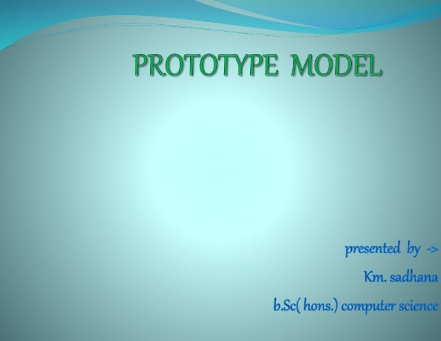 Overviews:- What is prototype model? Need / importance of the prototype model Advantage and disadvantage of the prototy...