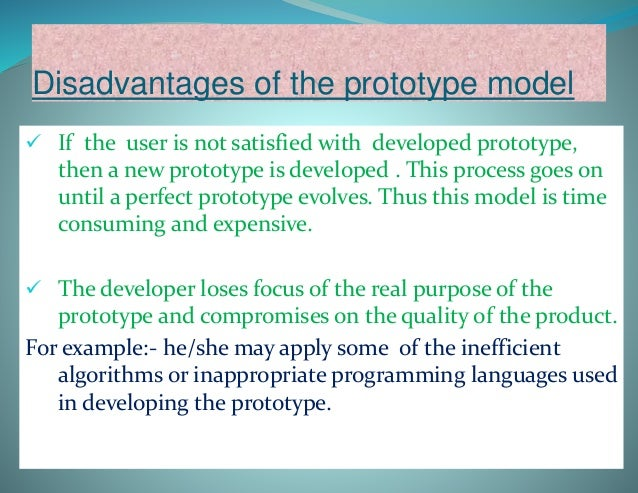 Prototype model can lead to the false expectations. It often creates a situation where the user believes that the develop...