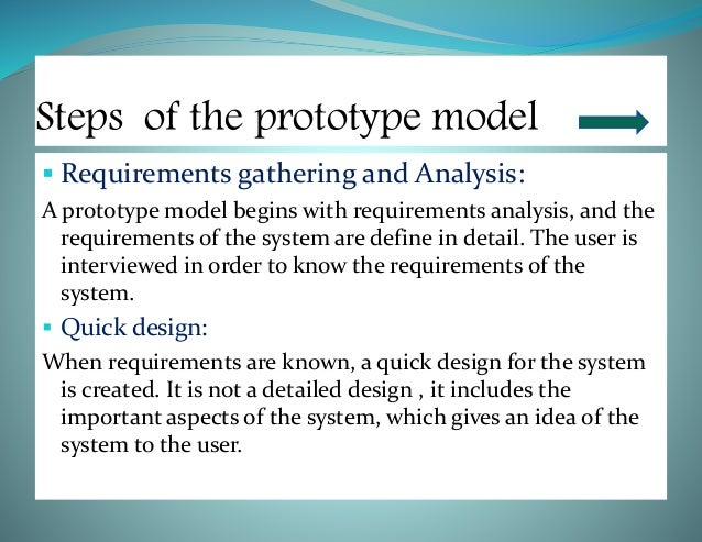  Build prototype: Information gathering from quick design is modified to form a prototype .It represents a 'rough' design...