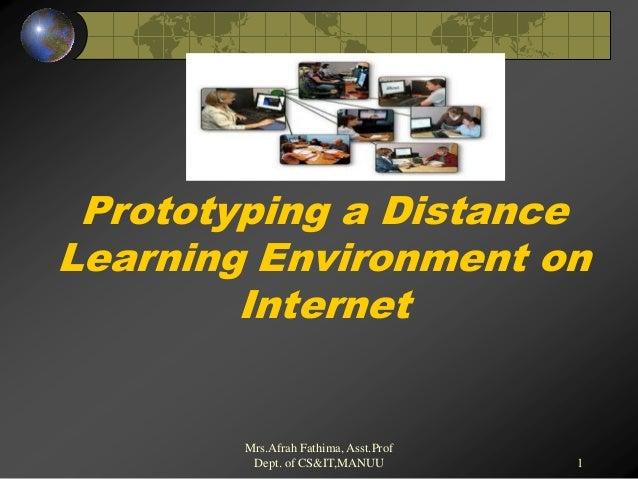 1Prototyping a DistanceLearning Environment onInternetMrs.Afrah Fathima, Asst.ProfDept. of CS&IT,MANUU