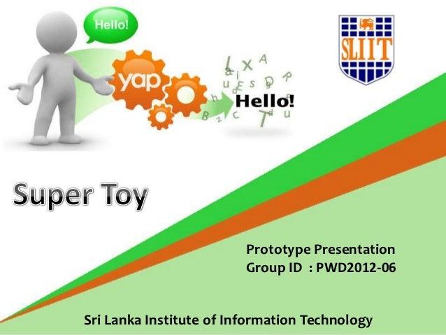 Prototype Presentation                         Group ID : PWD2012-06Sri Lanka Institute of Information Technology