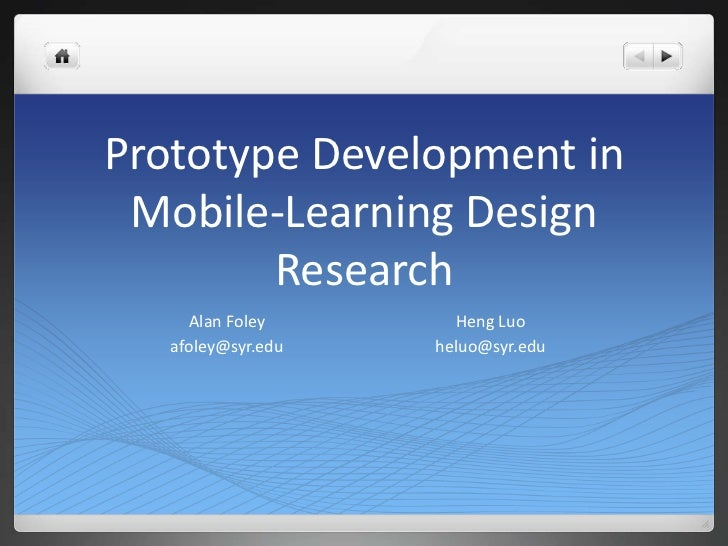 Prototype Development in Mobile-Learning Design Research<br />Alan Foley<br />afoley@syr.edu<br />HengLuo<br />heluo@syr.e...