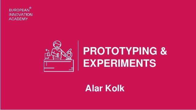 PROTOTYPING & EXPERIMENTS Alar Kolk