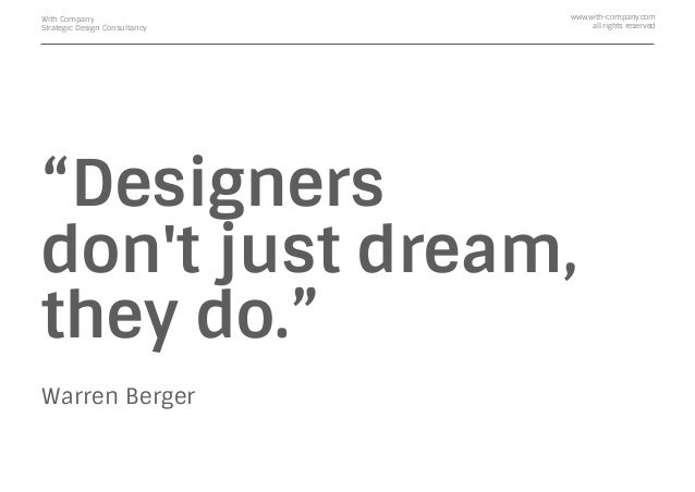 """Designers don't just dream, they do."" Warren Berger With Company Strategic Design Consultancy www.with-company.com all ri..."