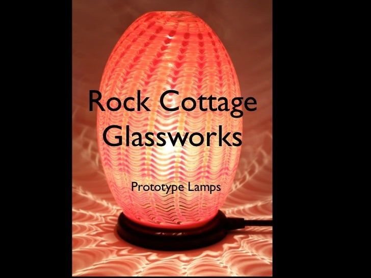 Rock Cottage Glassworks   Prototype Lamps