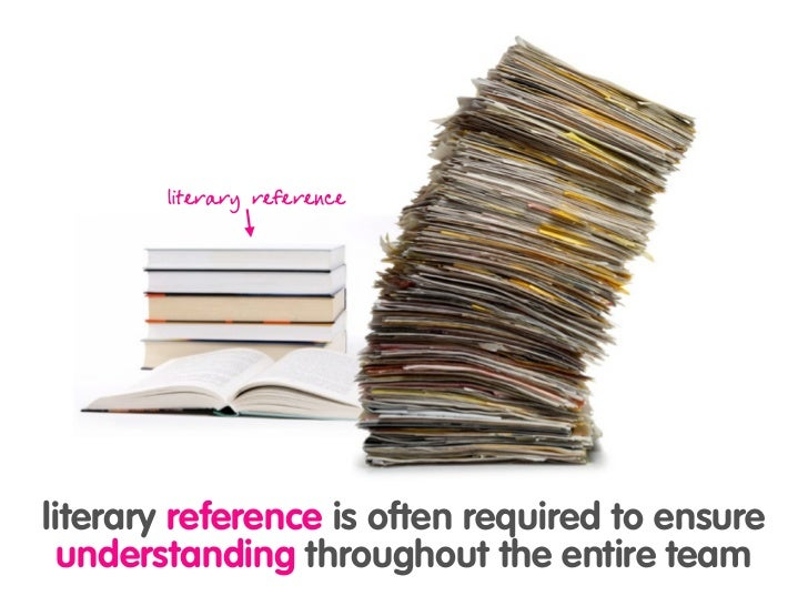 literary reference     literary reference is often required to ensure   understanding throughout the entire team