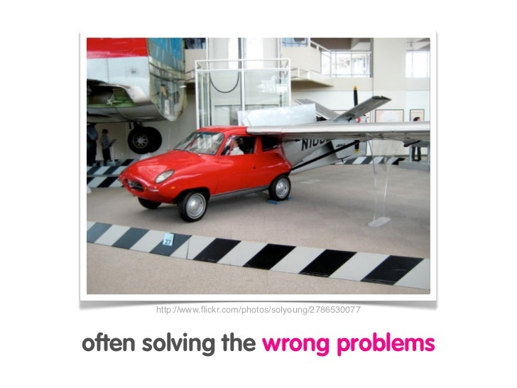 http://www.flickr.com/photos/solyoung/2786530077    often solving the wrong problems