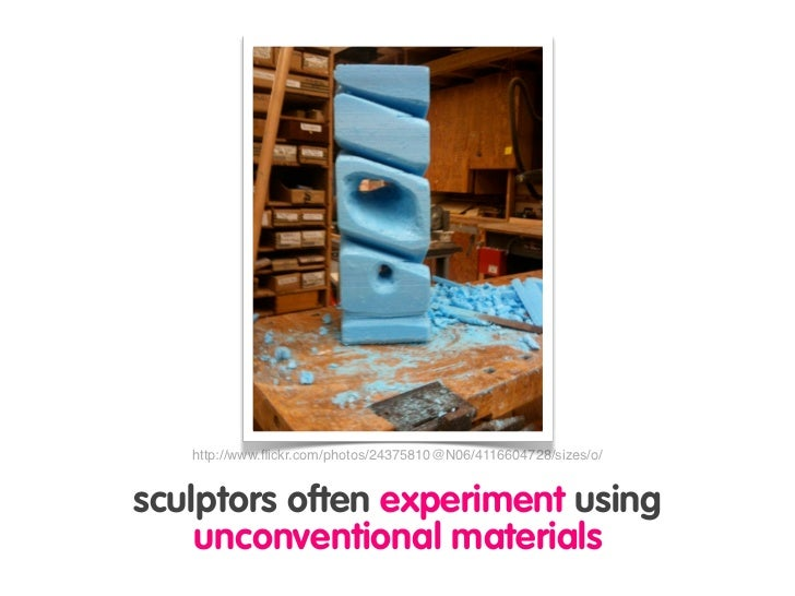 http://www.flickr.com/photos/24375810@N06/4116604728/sizes/o/   sculptors often experiment using     unconventional materia...