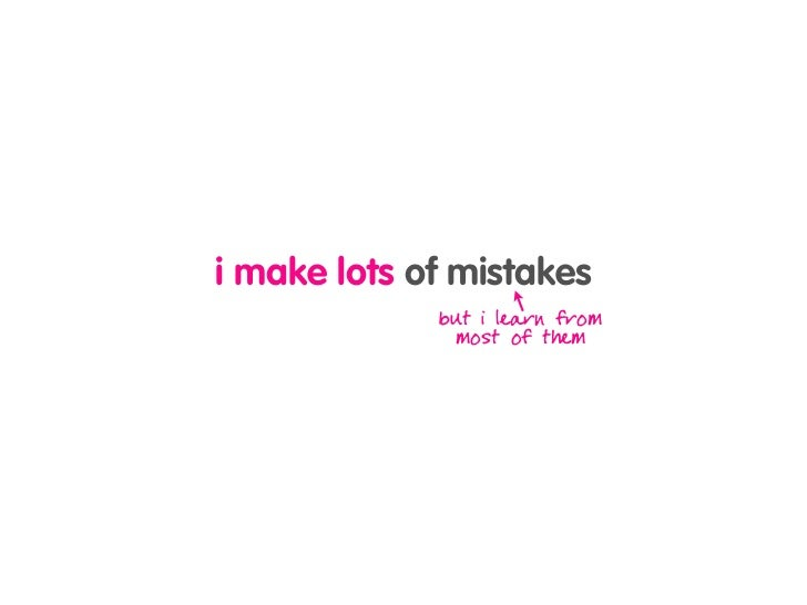 i make lots of mistakes              but i learn from                most of them