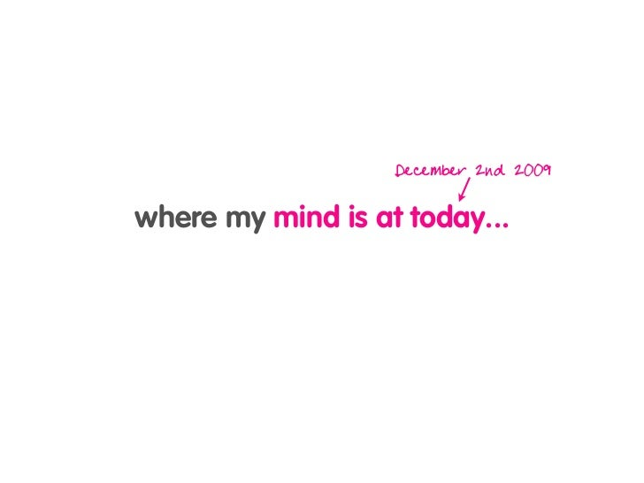 December 2nd 2009  where my mind is at today...