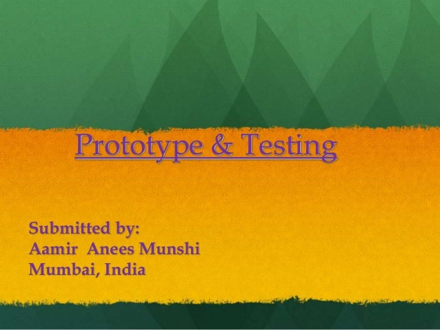 Prototype & Testing Submitted by: Aamir Anees Munshi Mumbai, India