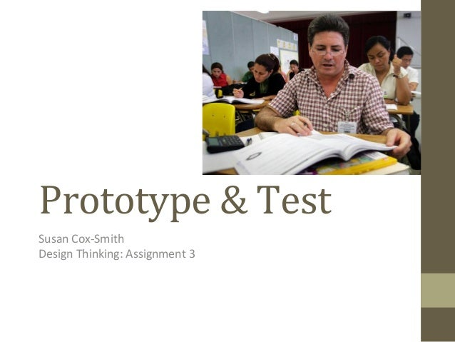 Prototype	   &	   Test	    Susan	   Cox-­‐Smith	    Design	   Thinking:	   Assignment	   3
