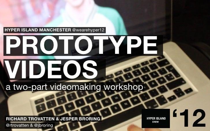 HYPER ISLAND MANCHESTER @wearehyper12PROTOTYPEVIDEOSa two-part videomaking workshopRICHARD TROVATTEN & JESPER BRORING@rtro...