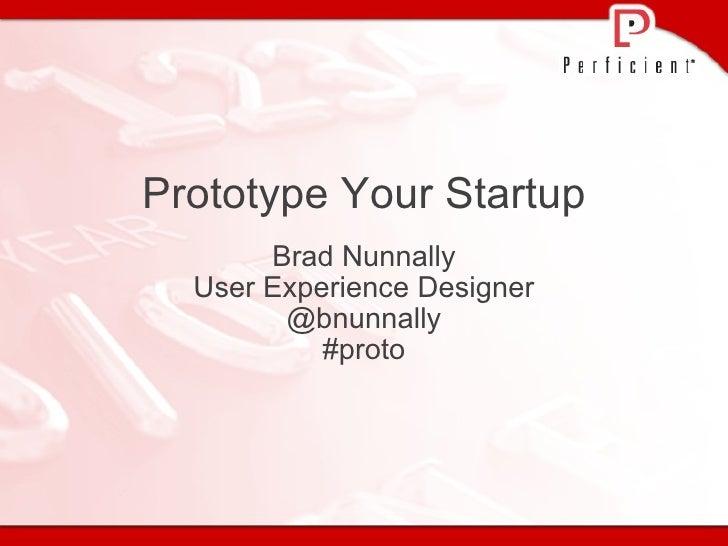 Prototype Your Startup<br />Brad Nunnally<br />User Experience Designer<br />@bnunnally<br />#proto<br />