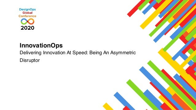 InnovationOps Delivering Innovation At Speed: Being An Asymmetric Disruptor