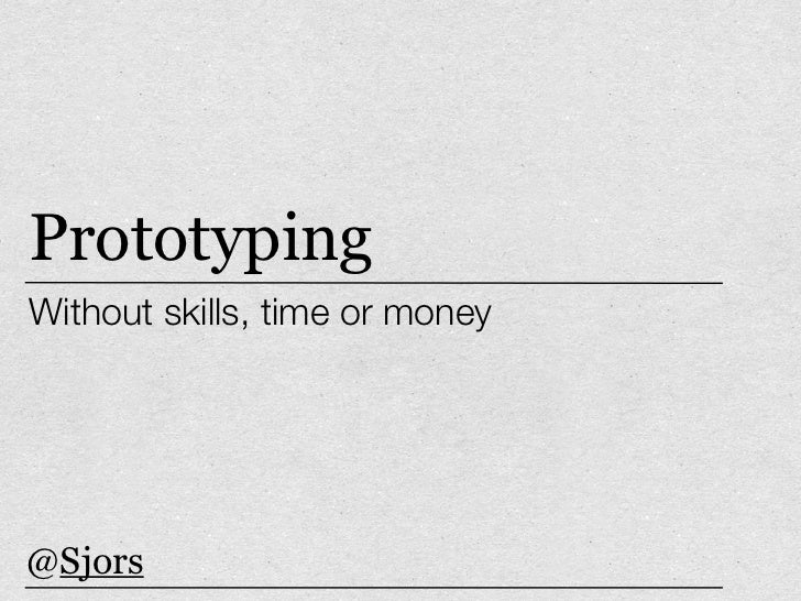 PrototypingWithout skills, time or money@Sjors