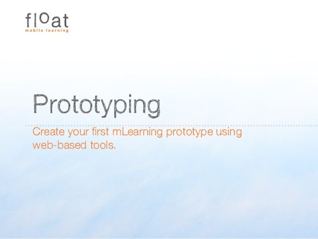 PrototypingCreate your first mLearning prototype usingweb-based tools.