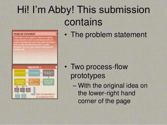 Hi! I'm Abby! This submission contains • The problem statement • Two process-flow prototypes – With the original idea on t...