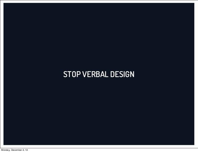 STOP VERBAL DESIGN  Monday, December 2, 13