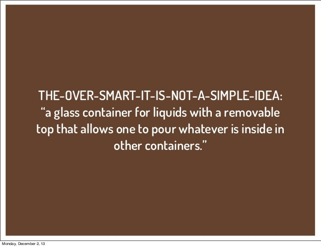 """THE-OVER-SMART-IT-IS-NOT-A-SIMPLE-IDEA: """"a glass container for liquids with a removable top that allows one to pour whatev..."""
