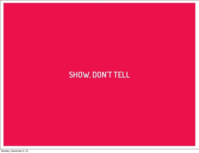 SHOW, DON'T TELL  Monday, December 2, 13