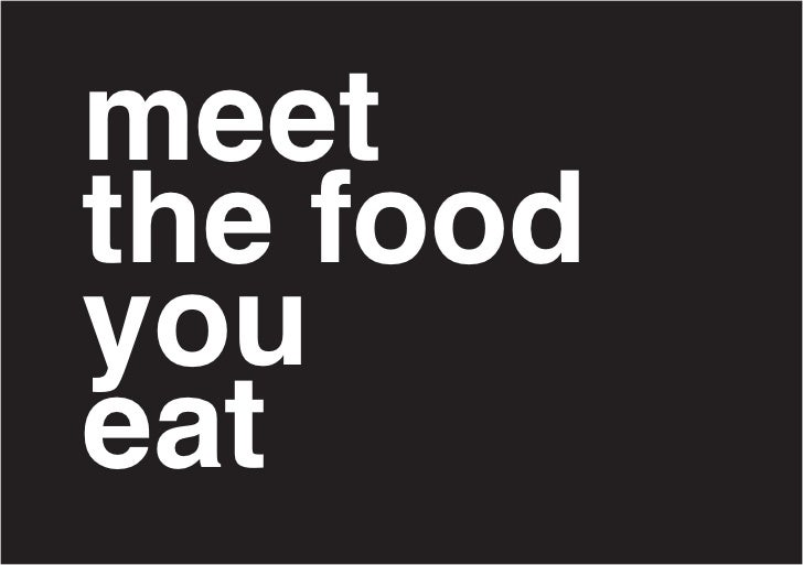 meet the food you eat