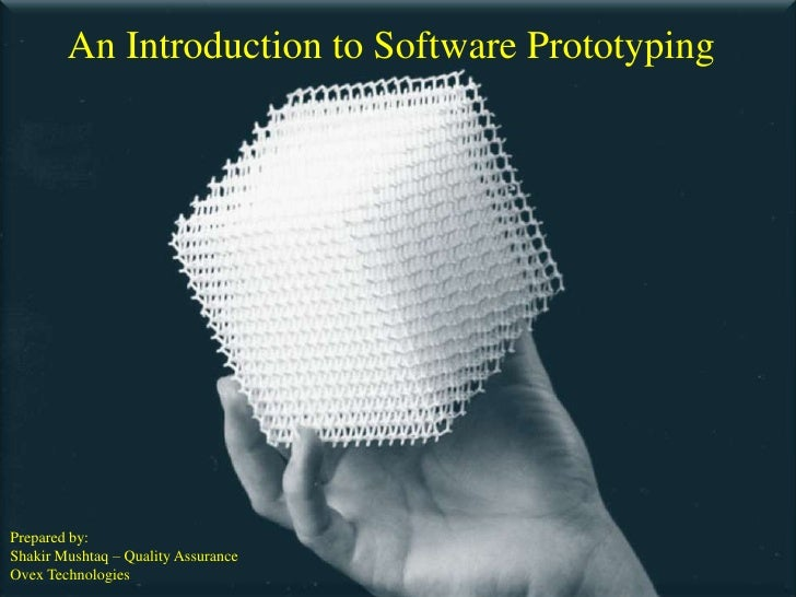 An Introduction to Software PrototypingPrepared by:Shakir Mushtaq – Quality AssuranceOvex Technologies