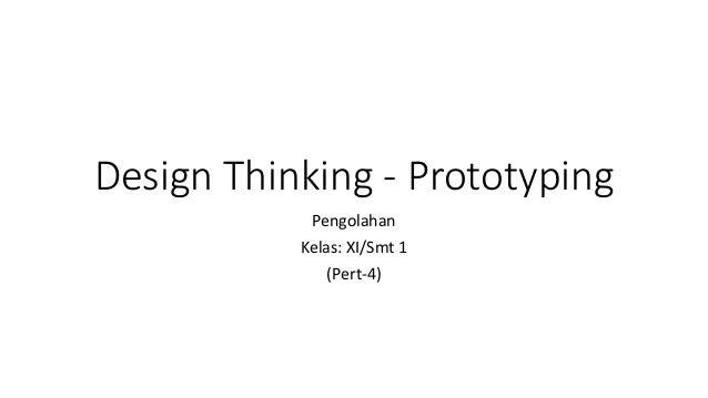 Design Thinking - Prototyping Pengolahan Kelas: XI/Smt 1 (Pert-4)