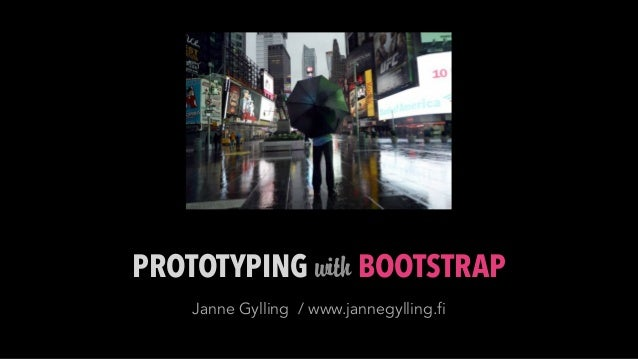 PROTOTYPING with BOOTSTRAP    Janne Gylling / www.jannegylling.fi