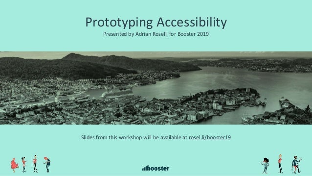 Prototyping Accessibility Presented by Adrian Roselli for Booster 2019 Slides from this workshop will be available at rose...