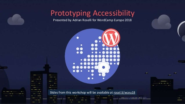 Prototyping Accessibility Presented by Adrian Roselli for WordCamp Europe 2018 Slides from this workshop will be available...