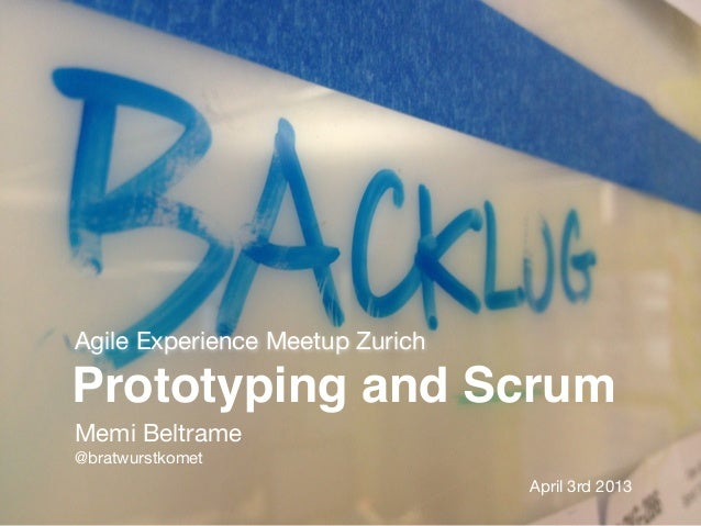 Agile Experience Meetup ZurichPrototyping and ScrumMemi Beltrame@bratwurstkomet                                 April 3rd ...