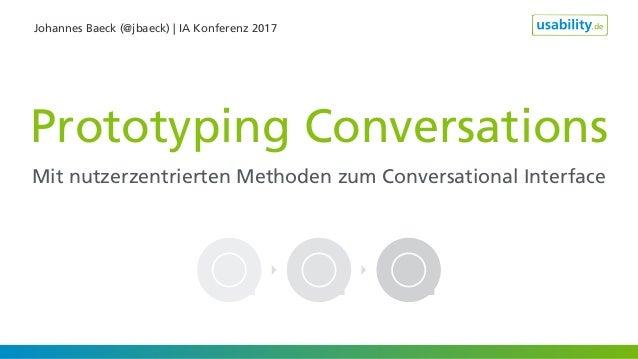 Johannes Baeck (@jbaeck) | IA Konferenz 2017 Prototyping Conversations Mit nutzerzentrierten Methoden zum Conversational I...