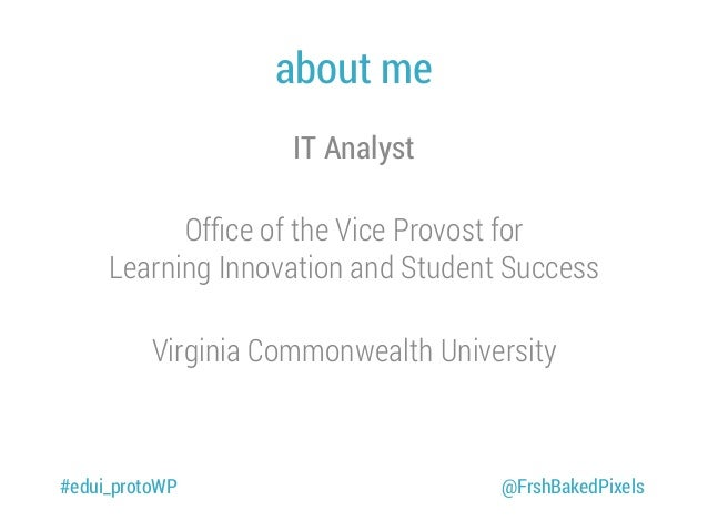 about me IT Analyst Office of the Vice Provost for Learning Innovation and Student Success Virginia Commonwealth University...