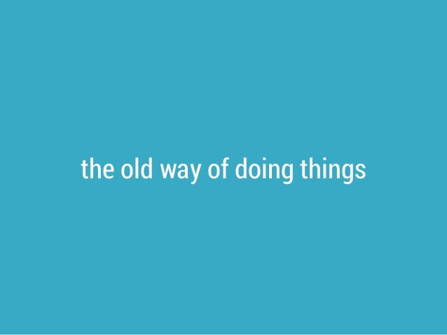 the old way of doing things
