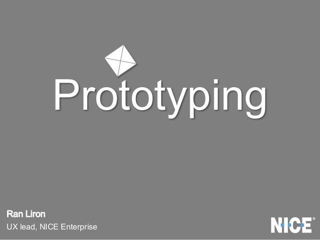 Prototyping Ran Liron UX lead, NICE Enterprise