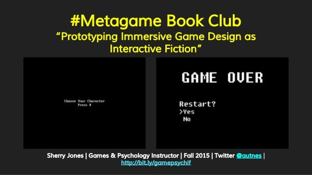"""#Metagame Book Club """"Prototyping Immersive Game Design as Interactive Fiction"""" Sherry Jones 