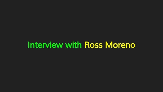 Interview with Ross Moreno