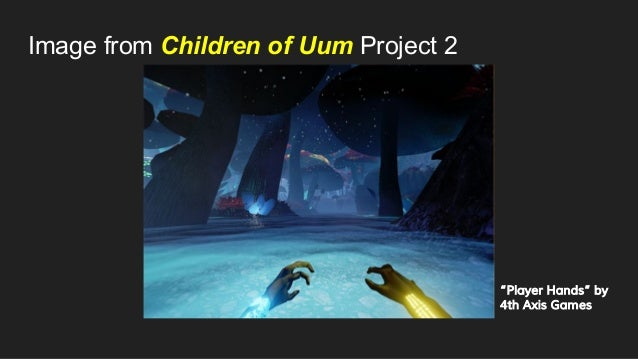 """Image from Children of Uum Project 2 """"Player Hands"""" by 4th Axis Games"""