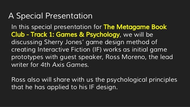 A Special Presentation In this special presentation for The Metagame Book Club - Track 1: Games & Psychology, we will be d...