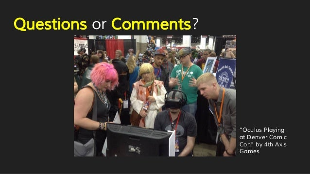 """Questions or Comments? """"Oculus Playing at Denver Comic Con"""" by 4th Axis Games"""