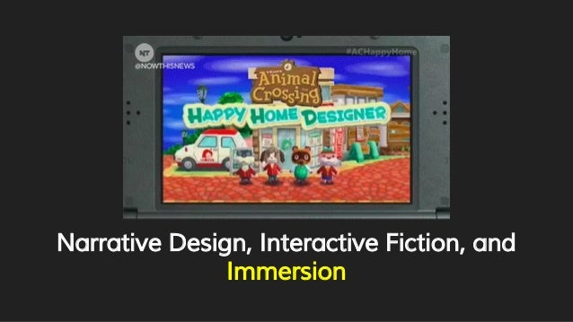 Narrative Design, Interactive Fiction, and Immersion