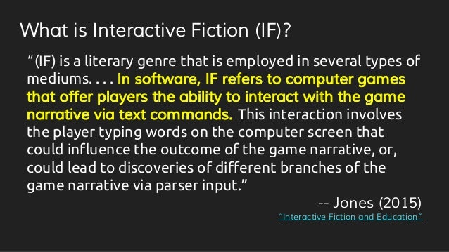 """What is Interactive Fiction (IF)? """"(IF) is a literary genre that is employed in several types of mediums. . . . In softwar..."""